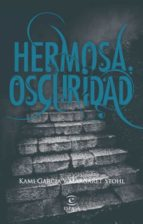 hermosa oscuridad-kami garcia-margaret stohl-9788467034448