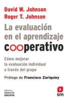 la evaluación en el aprendizaje cooperativo: como mejorar la evaluacion individual a traves del grupo david w. johnson roger t. johnson 9788467555448