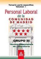 PERSONAL LABORAL DE LA COMUNIDAD DE MADRID. GRUPO III. TECNICOS ESPECIALISTAS DE LABORATORIO. TEMARIO PARTE ESPECIFICA VOLUMEN I