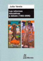 las reformas educativas a debate (1982 2006) julia varela 9788471125248