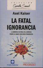 la fatal ignorancia axel kaiser 9788472096448