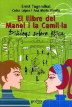 El libro de El llibre del manel i la camil·la: dialegs sobre etica autor CELSO LOPEZ EPUB!