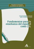 fundamentos para la enseñanza del español como 2/l: manuales de formacion de profesores de español 2/l 9788476359648
