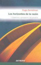 los horizontes de razon, i: dialectica y apropiacion del presente . las funciones de la totalidad-hugo zemelman merino-9788476583548