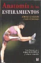 anatomia de los estiramientos : guia ilustrada para mejorar la fl exibilidad y la fuerza muscular-arnold g. nelson-jouko kokkonen-9788479026448