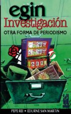 egin investigacion: otra forma de periodismo-pepe rei-edurne san martin-9788481361148