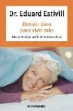 dormir bien para vivir mas: alteraciones del sueño en la tercera edad-eduard estivill-9788483464748