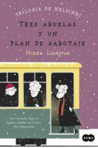 tres abuelas y un plan de sabotaje (trilogia de helsinki 3) minna lindgren 9788483658048