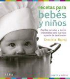 recetas para bebes y niños: papillas variadas y menus irresistibl es para tus hijos a partir de los 6 meses graciela bajraj 9788484286448