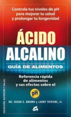 acido-alcalino: guia de alimentos: referencia rapida de alimentos y sus efectos sobre el ph-susan e. brown-9788484454748
