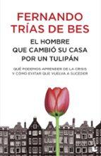 el hombre que cambio su casa por un tulipan fernando trias de bes 9788484608448