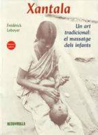 xantala. un art tradicional: el massatge del infants-frederick leboyer-9788485403448