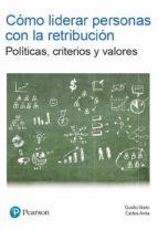 como liderar personas con la retribucion: politicas, criterios y valores guido stein carlos anta 9788490355848