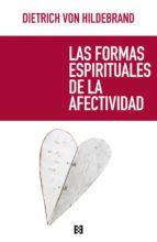 las formas espirituales de la afectividad dietrich von hildebrand 9788490551448