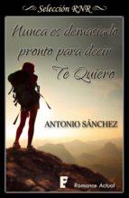nunca es demasiado pronto para decir te quiero (ebook) antonio sanchez 9788490699348