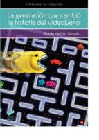 la generacion que cambió la historia del videojuego ricardo martinez cantudo 9788490770948