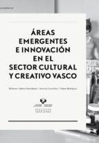 áreas emergentes e innovación en el sector cultural y creativo vasco andrea; lauzirika morea, arantza; rodr�guez arcaute, natxo (eds.) estankona loro�o 9788490820148