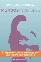 mundos invisibles: el espectro autista explicado por una madre neurocientifica maria j. portella moll 9788491177548