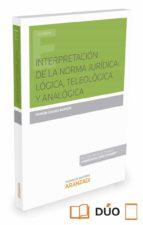 interpretación de la norma jurídica: lógica, teleología y analogi ca-ramon casero barron-9788491351948