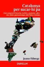 catalunya per sucar-hi pa: guia comarcal d atractius turistics, p roductes, plats, vins i festes gastronomiques dels països catalans-jaume fabrega-9788493459048