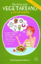 quiero ser vegetariano y no se como: incluye 150 recetas vegetari anas-ana moreno-9788493753948