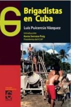 El libro de Brigadistas en cuba autor LUIS PUICERCUS VAZQUEZ PDF!