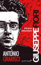 antonio gramsci: vida de un revolucionario giuseppe fiori 9788494444548