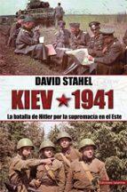 kiev 1941: la batalla de hitler por la supremacia en el este david stahel 9788494497148