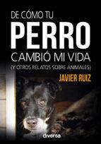 de cómo tu perro cambió mi vida (ebook) javier ruiz 9788494608148