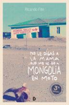 no le digas a la mama que me he ido a mongolia en moto-ricardo fite gonzalez-9788494628948