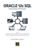 oracle 12c sql. curso practico de formacion-antolin muñoz chaparro-9788494717048