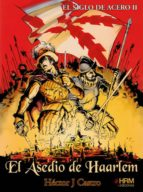 el siglo de acero ii: el asedio de haarlem hector joaquín castro teijido 9788494739248