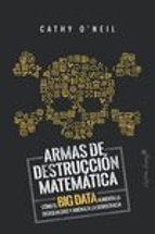 armas de destruccion matematica: como el big data aumenta la desigualdad y amenaza la democracia cathy o neil 9788494740848