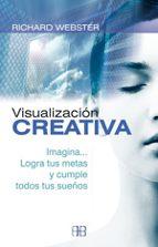 visualizacion creativa: imagina, logra tus metas y cumple todos t us sueños-richard webster-9788496111448