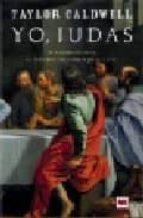 yo, judas: la verdadera historia de judas iscariote, contada por el mismo-taylor caldwell-9788496231948