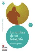 la sombra de un fotografo: leer en español nivel 1 rosana acquaroni 9788497131148