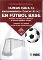 tareas para el entrenamiento tecnico tactico en futbol base: materiales adecuados para la formacion de tecnicos deportivos en futbol ivan rafael diaz infantes antonio s. piernas cardenas 9788497293648