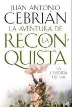la aventura de la reconquista: la cruzada del sur-juan antonio cebrian-9788497349048