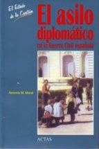 el asilo diplomatico en la guerra civil española (el estado de la cuestion, 8) antonio manuel moral roncal 9788497390248