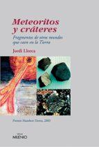 meteoritos y crateres: fragmentos de otros mundos que caen en la tierra-jordi llorca-9788497431248