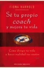 se tu propio coach: como dirigir tu vida y hacer realidad tus sueños-fiona harrold-9788497774048