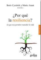 ¿por que la resiliencia?: lo que nos permite reanudar la vida-boris cyrulnik-marie anaut-9788497849548
