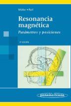 resonancia magnetica: parametros y posiciones-emil reif-torsten b. möller-9788498354348