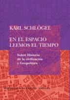 en el espacio leemos el tiempo (sobre historia de la civilizacion y geopolitica) karl schlogel 9788498410648