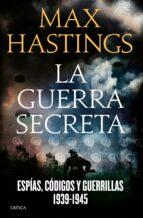 la guerra secreta 1939-1945: espias, codigos y guerrillas, 1939 - 1945-max hastings-9788498929348