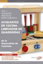 AYUDANTES DE COCINA - LIMPIADOR DE GUARDERIAS DE LA GENERALITAT D E CATALUÑA. TEST Y SUPUESTOS PRACTICOS PARTE ESPECIFICA