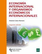 economia internacional y organismos economicos internacionales (2ª ed.)-antonia calvo hornero-9788499612348