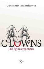 El libro de Clowns: una figura arquetipica autor CONSTANTIN VON BARLOEWEN EPUB!