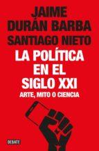la política en el siglo xxi jaime duran barba santiago nieto 9788499928548