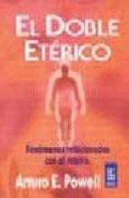 el doble eterico: fenomenos relacionados con el mismo (12ª ed.) arturo e. powell 9789501709148